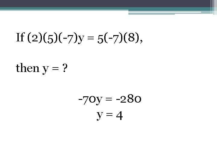 If (2)(5)(-7)y = 5(-7)(8), then y = ? -70 y = -280 y=4