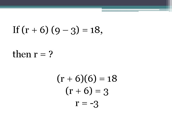 If (r + 6) (9 – 3) = 18, then r = ? (r