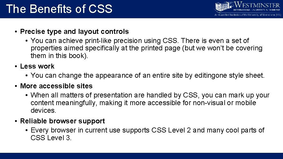 The Benefits of CSS • Precise type and layout controls • You can achieve
