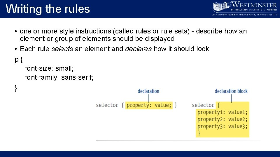 Writing the rules • one or more style instructions (called rules or rule sets)