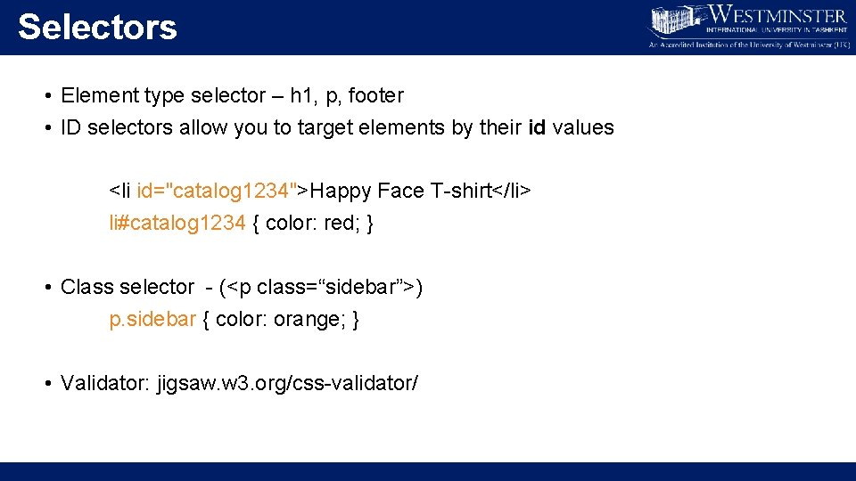 Selectors • Element type selector – h 1, p, footer • ID selectors allow
