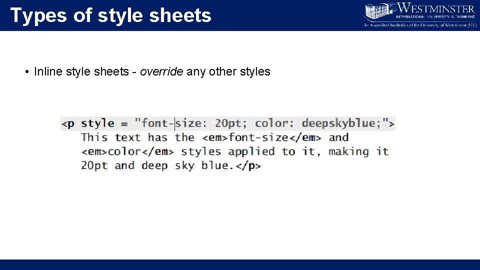 Types of style sheets • Inline style sheets - override any other styles