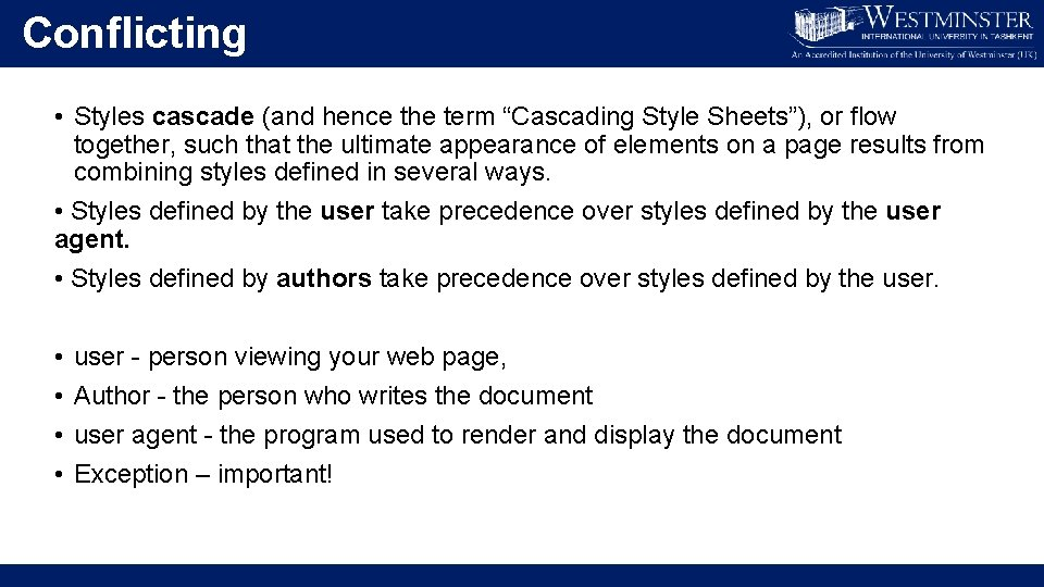 """Conflicting • Styles cascade (and hence the term """"Cascading Style Sheets""""), or flow together,"""