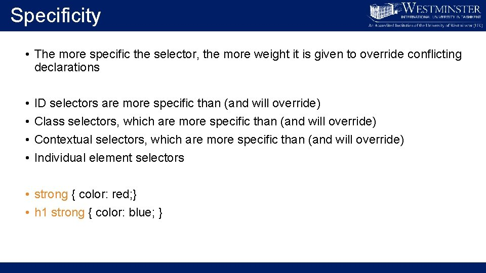 Specificity • The more specific the selector, the more weight it is given to