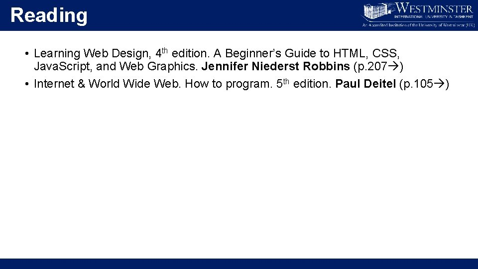 Reading • Learning Web Design, 4 th edition. A Beginner's Guide to HTML, CSS,