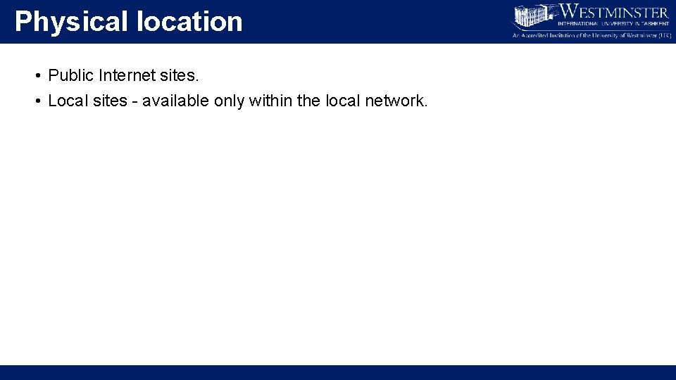 Physical location • Public Internet sites. • Local sites - available only within the