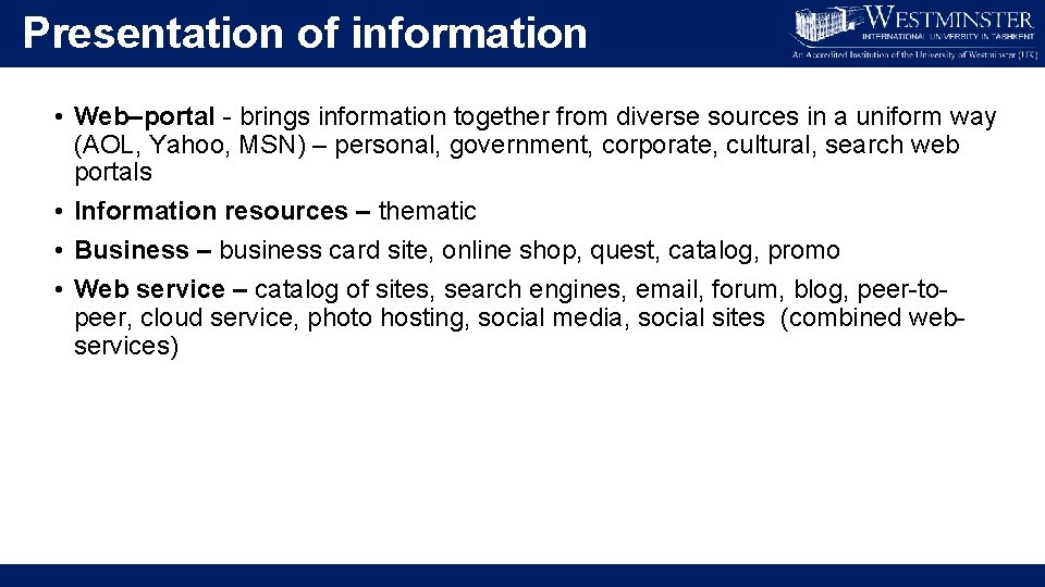 Presentation of information • Web–portal - brings information together from diverse sources in a