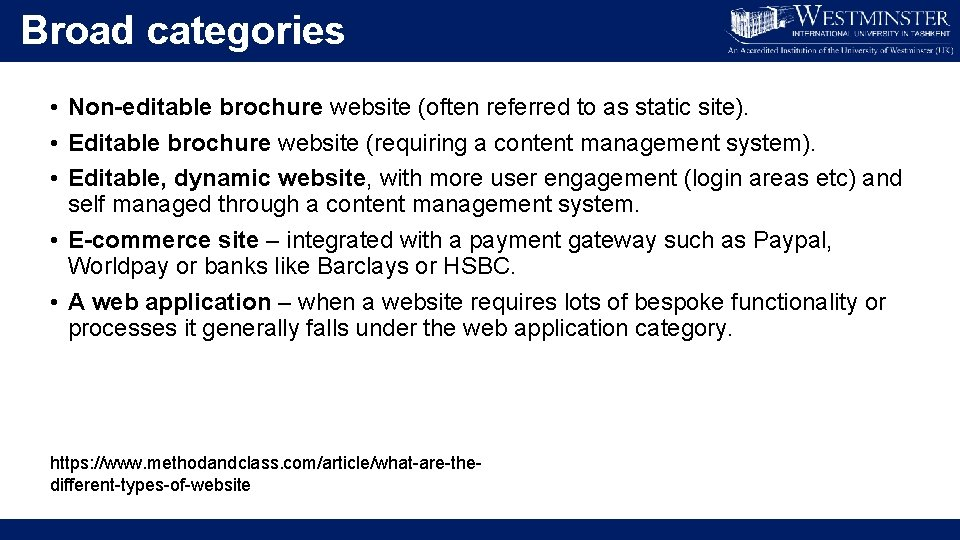 Broad categories • Non-editable brochure website (often referred to as static site). • Editable