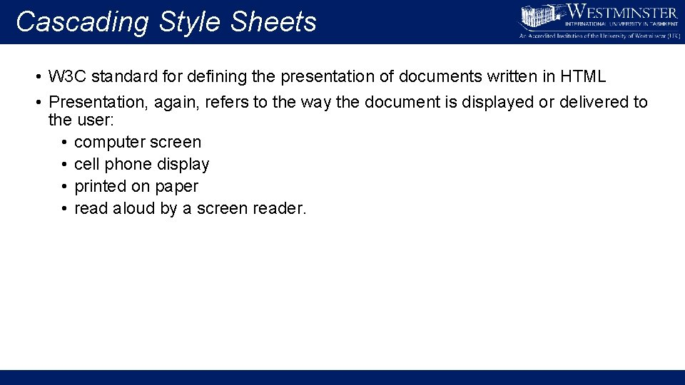 Cascading Style Sheets • W 3 C standard for defining the presentation of documents