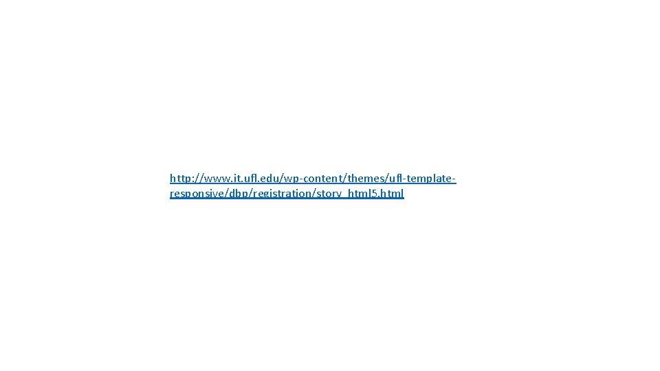http: //www. it. ufl. edu/wp-content/themes/ufl-templateresponsive/dbp/registration/story_html 5. html