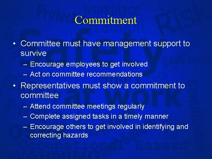 Commitment • Committee must have management support to survive – Encourage employees to get