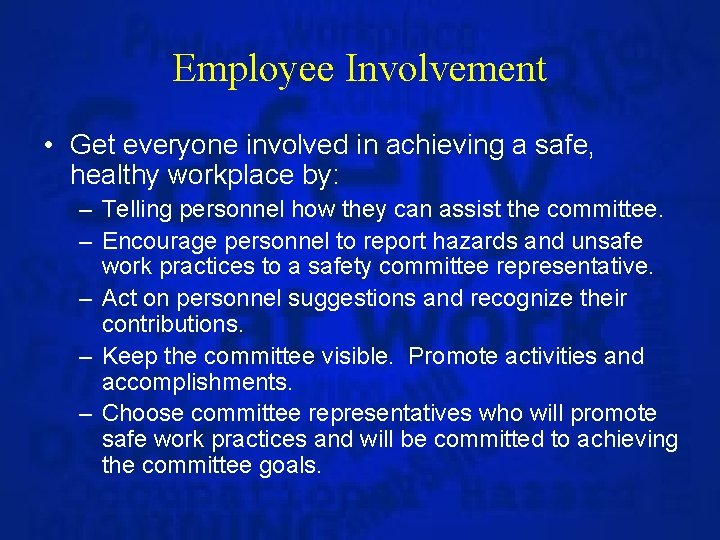Employee Involvement • Get everyone involved in achieving a safe, healthy workplace by: –