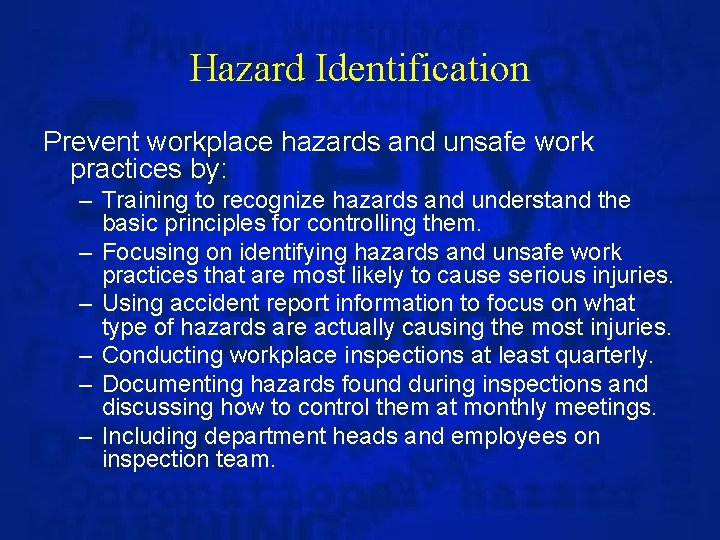 Hazard Identification Prevent workplace hazards and unsafe work practices by: – Training to recognize