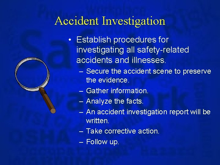 Accident Investigation • Establish procedures for investigating all safety-related accidents and illnesses. – Secure