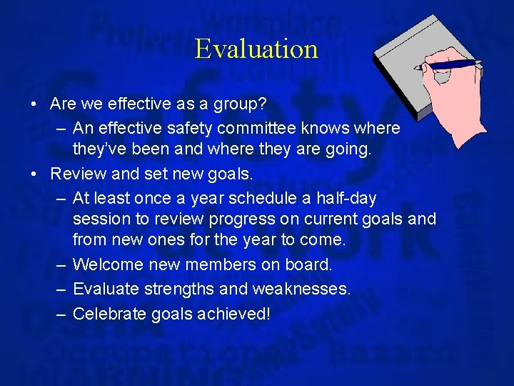 Evaluation • Are we effective as a group? – An effective safety committee knows