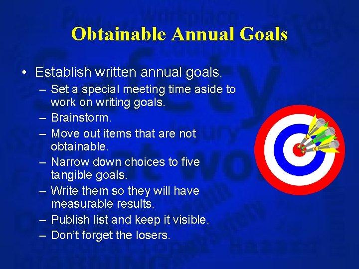 Obtainable Annual Goals • Establish written annual goals. – Set a special meeting time