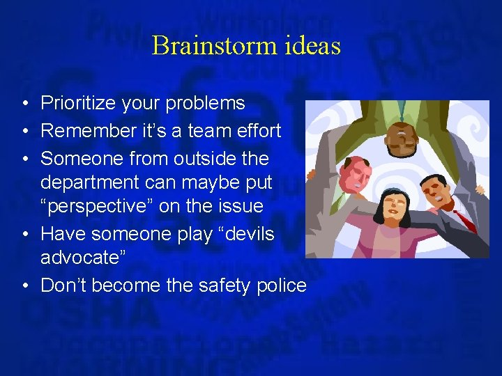 Brainstorm ideas • Prioritize your problems • Remember it's a team effort • Someone