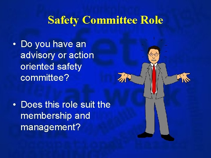 Safety Committee Role • Do you have an advisory or action oriented safety committee?