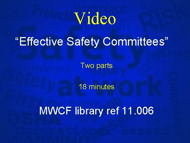 """Video """"Effective Safety Committees"""" Two parts 18 minutes MWCF library ref 11. 006"""