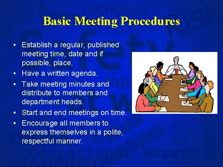 Basic Meeting Procedures • Establish a regular, published meeting time, date and if possible,