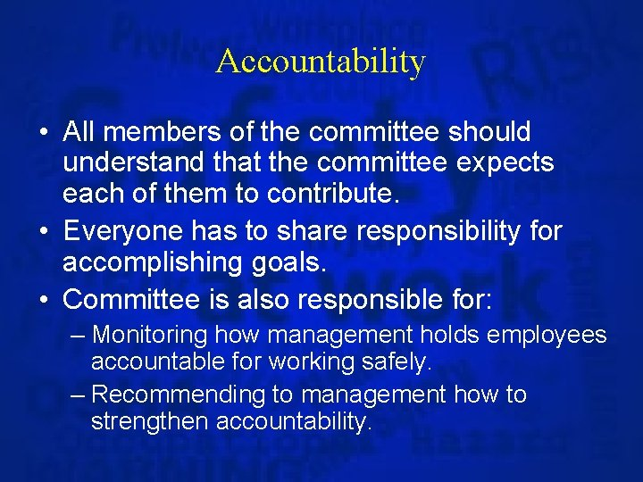 Accountability • All members of the committee should understand that the committee expects each