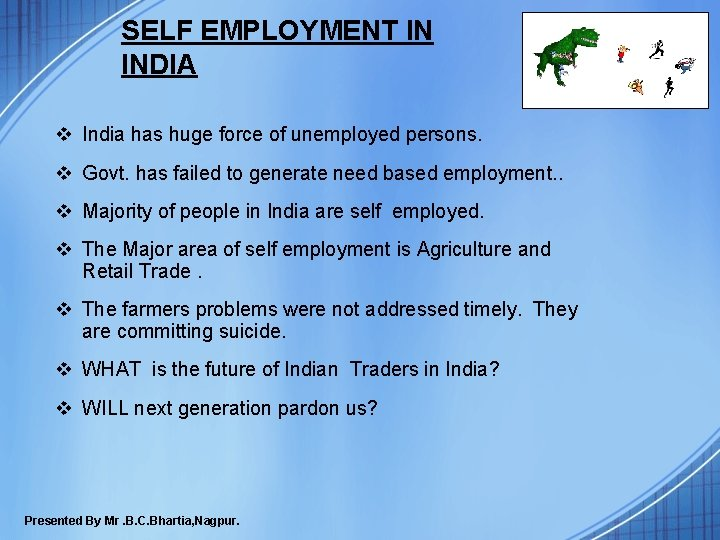 SELF EMPLOYMENT IN INDIA v India has huge force of unemployed persons. v Govt.