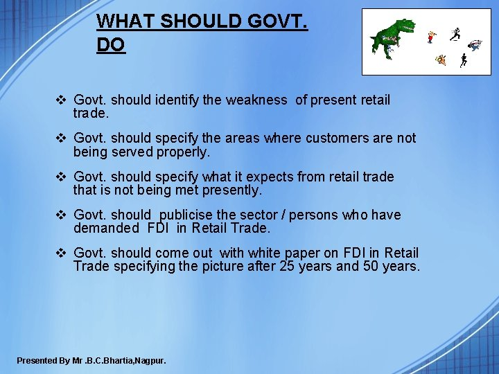WHAT SHOULD GOVT. DO v Govt. should identify the weakness of present retail trade.