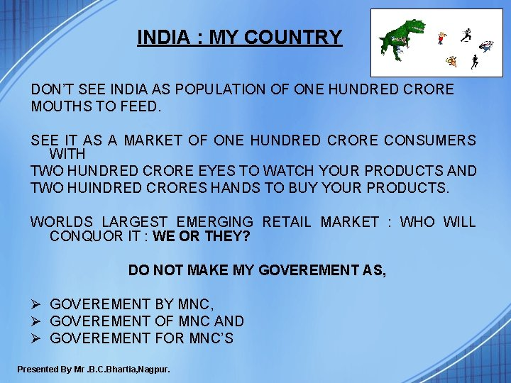 INDIA : MY COUNTRY DON'T SEE INDIA AS POPULATION OF ONE HUNDRED CRORE MOUTHS