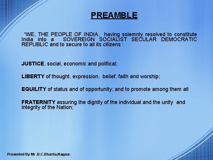 """PREAMBLE """"WE, THE PEOPLE OF INDIA, having solemnly resolved to constitute India into a"""