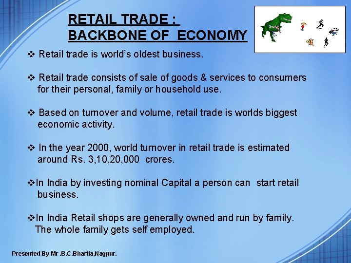 RETAIL TRADE : BACKBONE OF ECONOMY v Retail trade is world's oldest business. v
