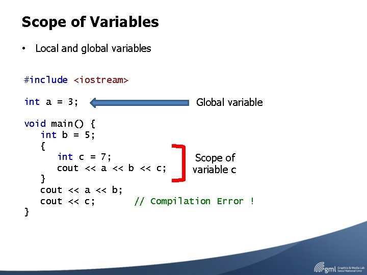Scope of Variables • Local and global variables #include <iostream> int a = 3;