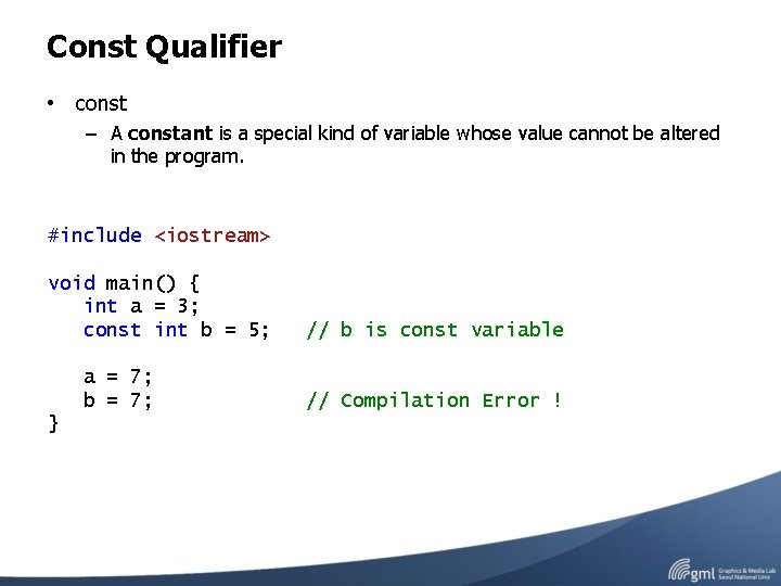 Const Qualifier • const – A constant is a special kind of variable whose