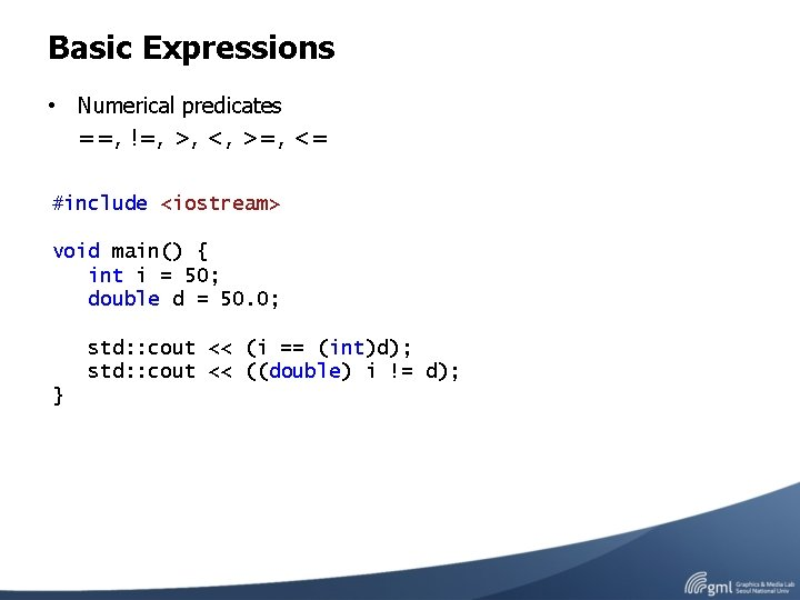Basic Expressions • Numerical predicates ==, !=, >, <, >=, <= #include <iostream> void