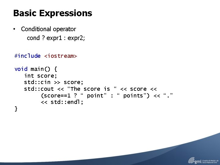 Basic Expressions • Conditional operator cond ? expr 1 : expr 2; #include <iostream>