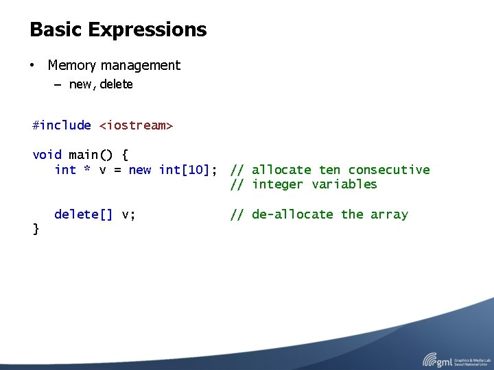 Basic Expressions • Memory management – new, delete #include <iostream> void main() { int