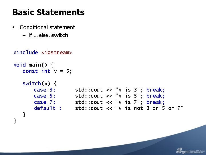 Basic Statements • Conditional statement – if … else, switch #include <iostream> void main()