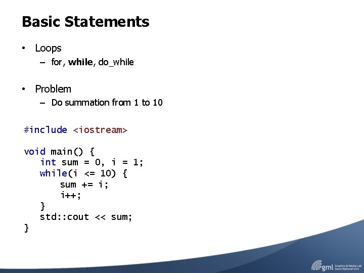 Basic Statements • Loops – for, while, do_while • Problem – Do summation from