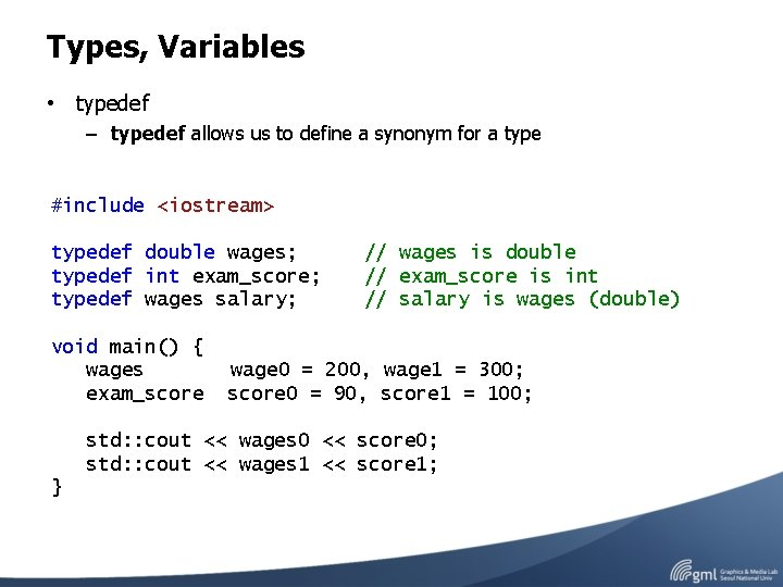 Types, Variables • typedef – typedef allows us to define a synonym for a