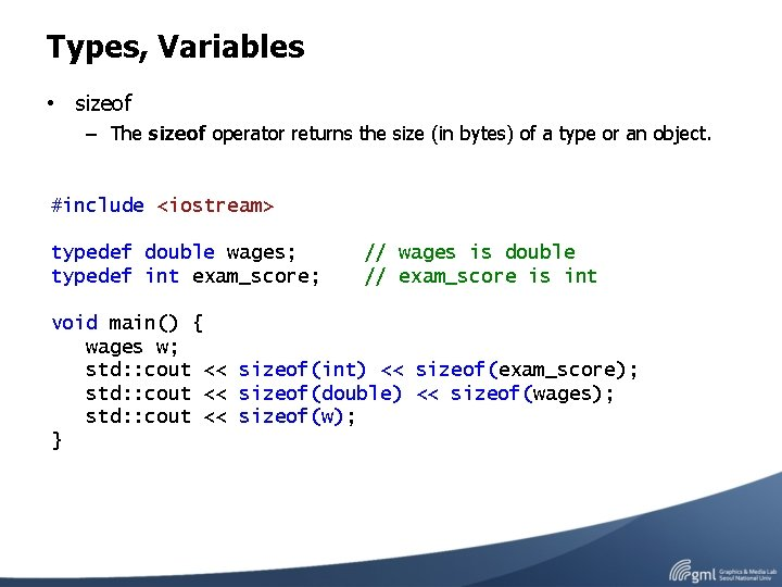 Types, Variables • sizeof – The sizeof operator returns the size (in bytes) of