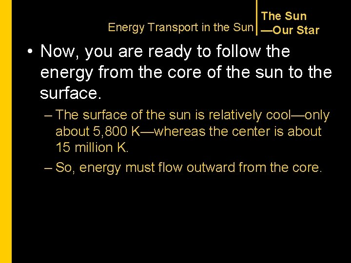 The Sun Energy Transport in the Sun —Our Star • Now, you are ready