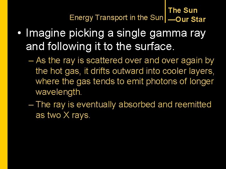 The Sun Energy Transport in the Sun —Our Star • Imagine picking a single
