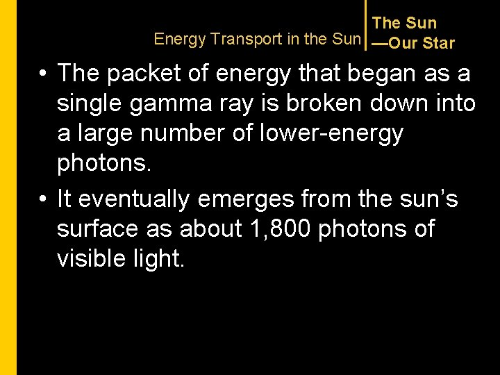 The Sun Energy Transport in the Sun —Our Star • The packet of energy