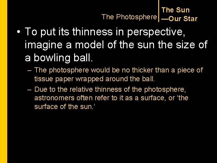 The Sun The Photosphere —Our Star • To put its thinness in perspective, imagine