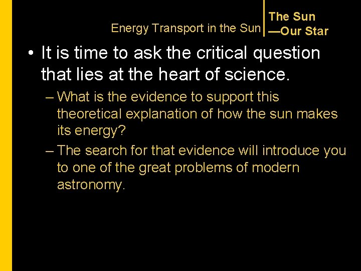 The Sun Energy Transport in the Sun —Our Star • It is time to