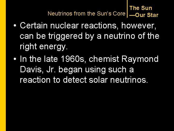 The Sun Neutrinos from the Sun's Core —Our Star • Certain nuclear reactions, however,
