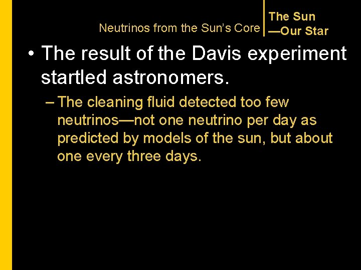 The Sun Neutrinos from the Sun's Core —Our Star • The result of the