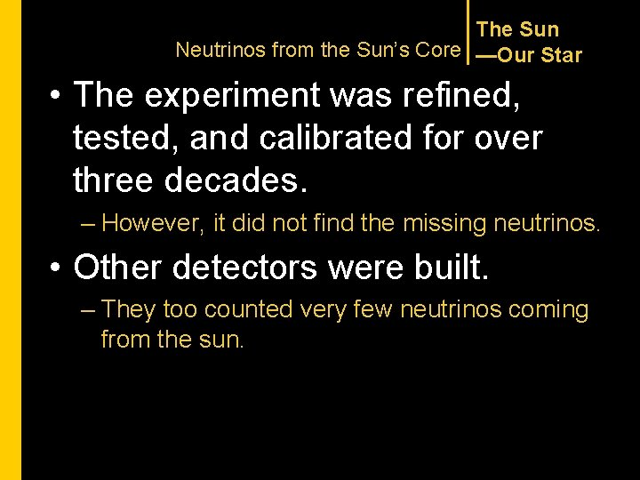 The Sun Neutrinos from the Sun's Core —Our Star • The experiment was refined,