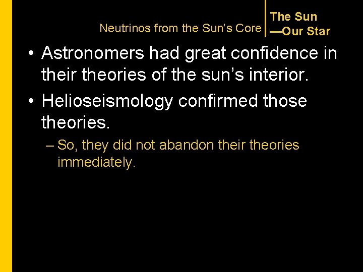 The Sun Neutrinos from the Sun's Core —Our Star • Astronomers had great confidence