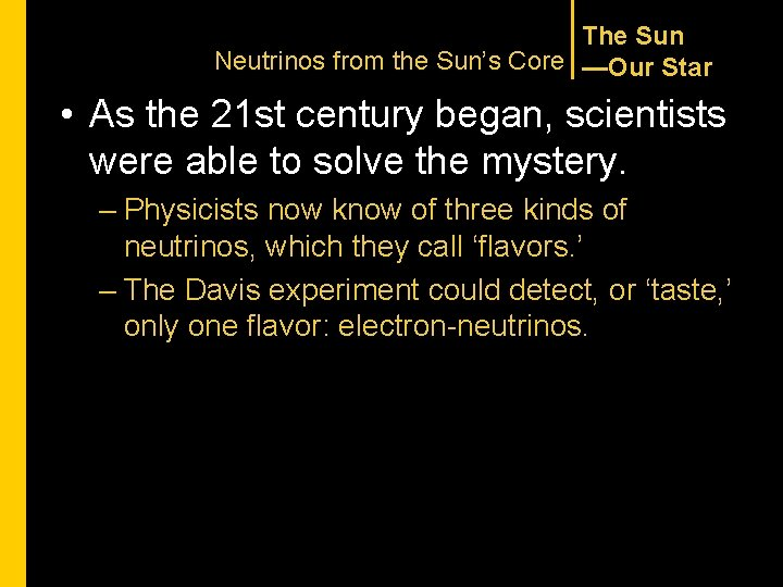 The Sun Neutrinos from the Sun's Core —Our Star • As the 21 st