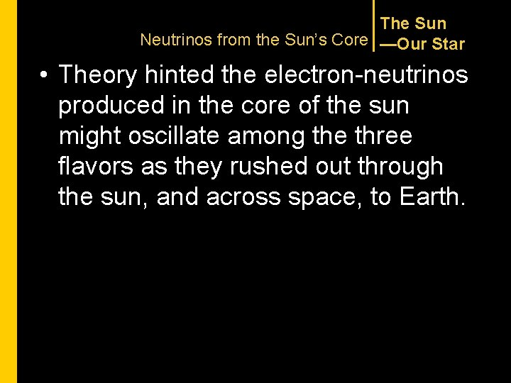 The Sun Neutrinos from the Sun's Core —Our Star • Theory hinted the electron-neutrinos